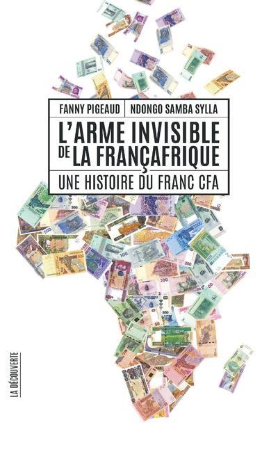 L'arme invisible de la Françafrique ; une histoire du franc CFA