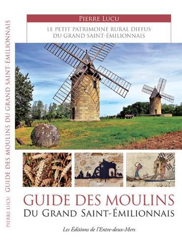 Guide des moulins du grand Saint-Emilionnais