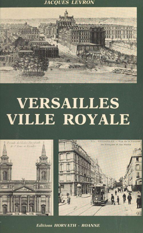 Versailles, ville royale  - Jacques LEVRON