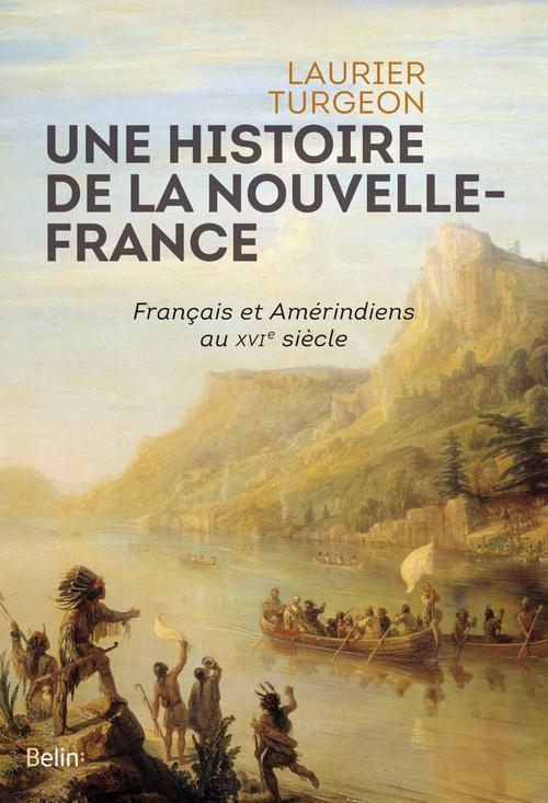 Une histoire de la Nouvelle-France  - Laurier Turgeon