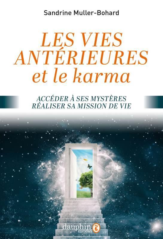 Les vies antérieures et le karma ; accéder à ses mystères, réaliser sa mission de vie