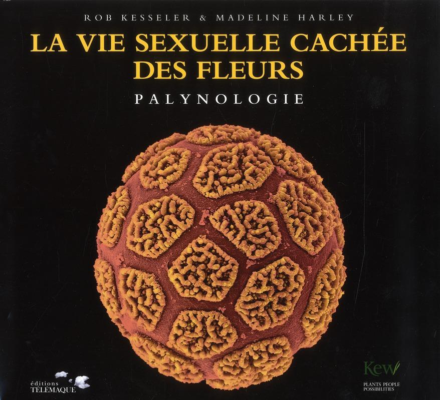 La vie sexuelle cachée des fleurs ; palynologie