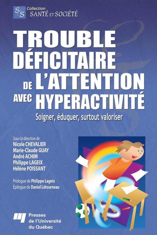 Trouble d2ficitaire de l'attention avec hyperactivité ; soigner, éduquer, surtout valoriser