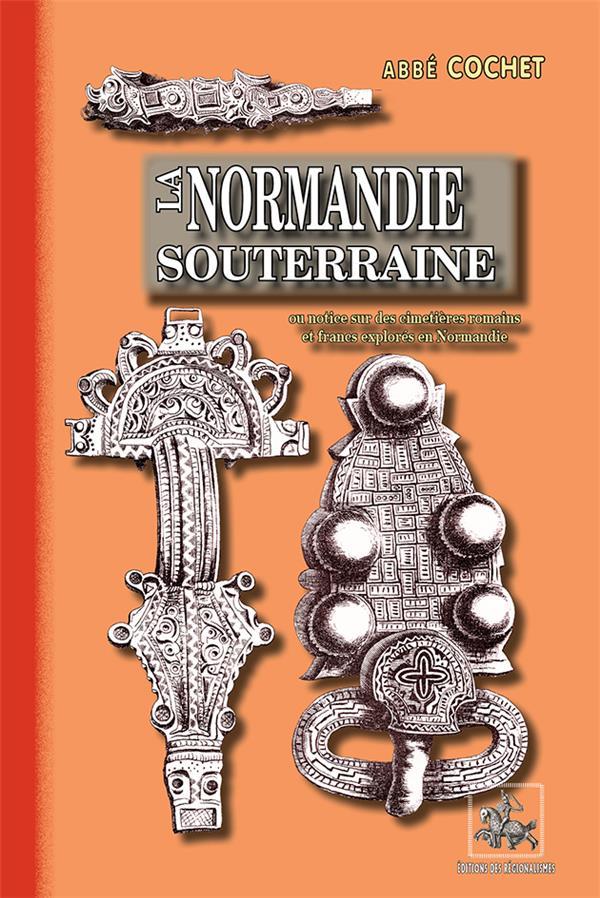 La Normandie souterraine ; ou notice sur des cimetières romains et francs explorés en Normandie