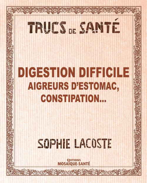 Digestion difficile ; aigreurs d'estomac, constipation...