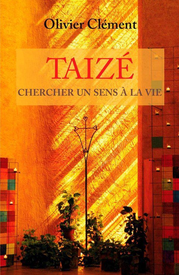 Taizé ; un sens à la vie
