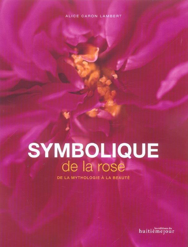 Symbolique de la rose ; de l'orient a l'occident