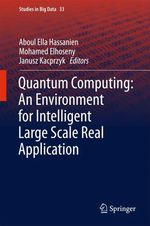 Quantum Computing:An Environment for Intelligent Large Scale Real Application  - Aboul-Ella Hassanien - Mohamed Elhoseny - Janusz Kacprzyk