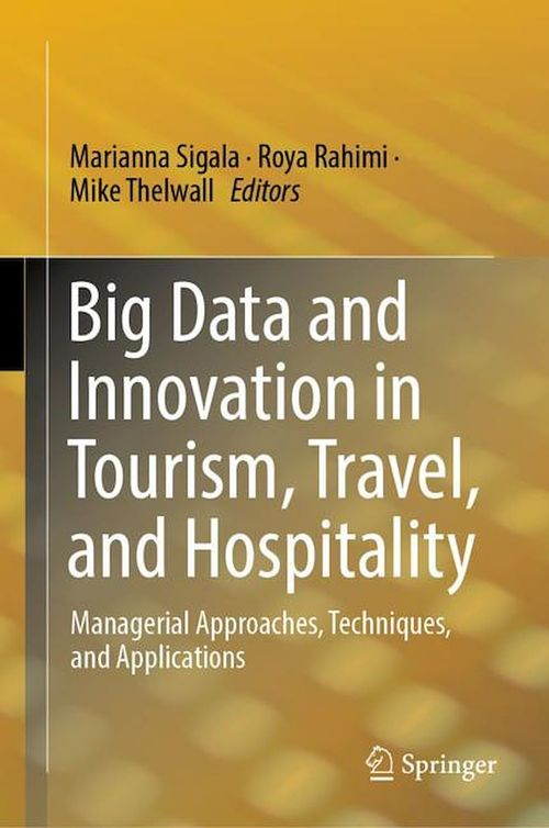 Big Data and Innovation in Tourism, Travel, and Hospitality  - Marianna Sigala  - Mike Thelwall  - Roya Rahimi