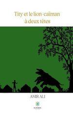 Vente Livre Numérique : Tity et le lion-caïman à deux têtes  - Amir Ali