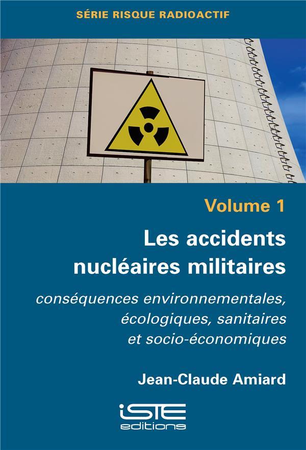 Les accidents nucléaires militaires ; conséquences environnementales, écologiques, sanitaires et socio-économiques