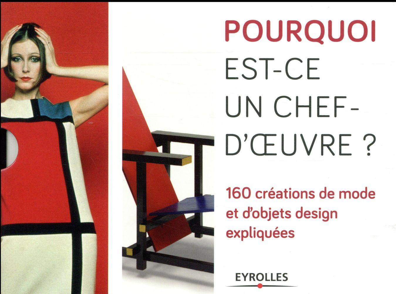 Pourquoi est-ce un chef d'oeuvre ? ; 160 créations de mode et d'objets design expliquées