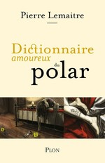 Vente Livre Numérique : Dictionnaire amoureux du polar  - Pierre Lemaitre