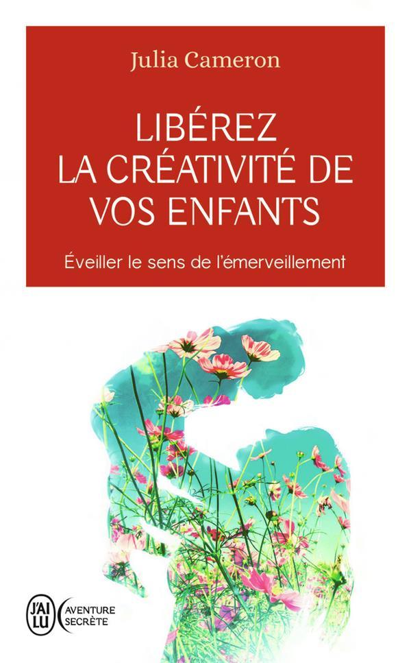 libérez la créativité de vos enfants ; éveiller le sens de l'émerveillement