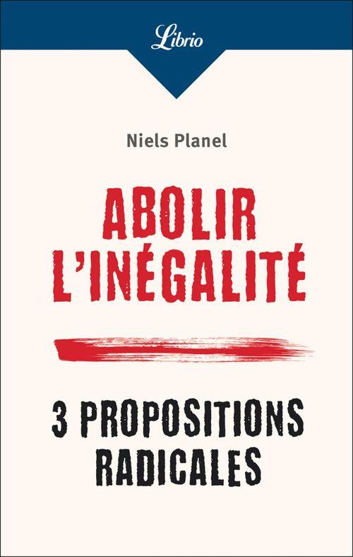 Abolir l'inégalité. 3 propositions radicales  - Niels Planel