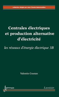 Centrales électriques et production alternative d'électricité ; les réseaux d'énergie électrique 3B
