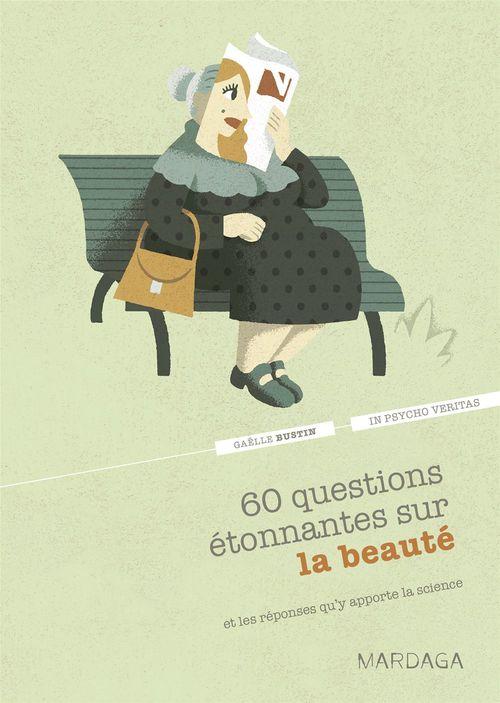 60 questions étonnantes sur la beauté ; et les réponses qu'y apporte la science