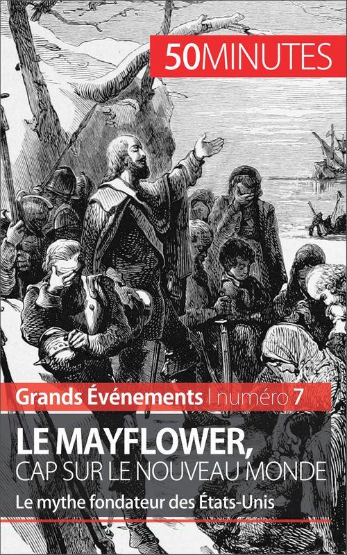 Le Mayflower, cap sur le Nouveau Monde ; le mythe fondateur des États-Unis