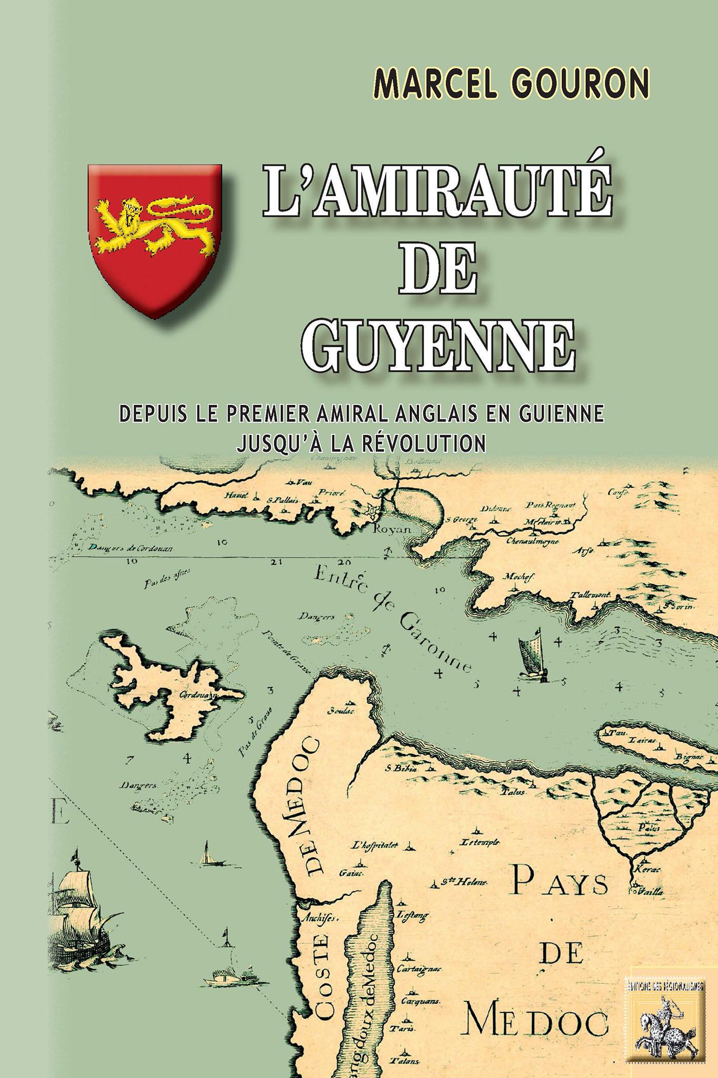 L'amirauté de Guyenne ; depuis le premier amiral anglais en Guienne jusqu'à la Révolution
