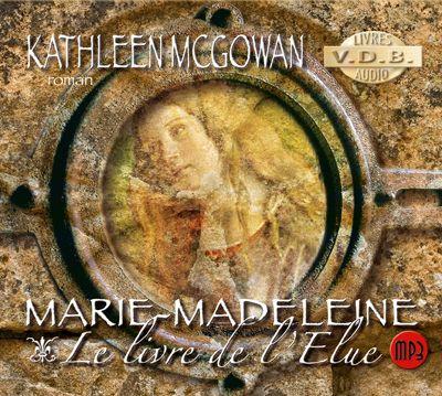 Marie-Madeleine t.1 ; le livre de l'élue