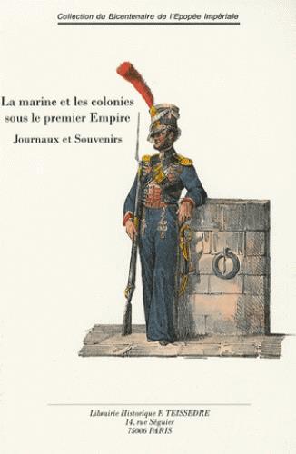 La marine et les colonies sous le premier Empire ; journaux et souvenirs