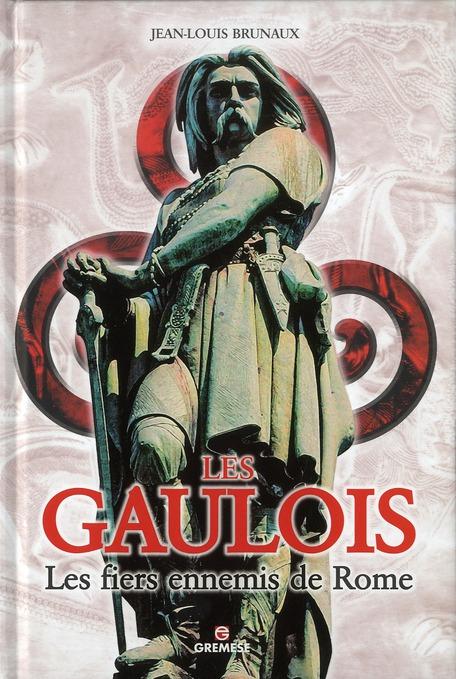 Les Gaulois ; les fiers ennemis de Rome