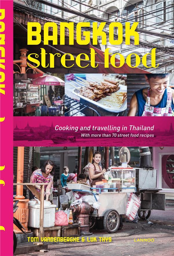 Bangkok street food ; cooking and travelling in Thailand