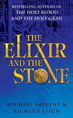 The Elixir And The Stone  - Michael Baigent - Michael Baigent Richard Leigh