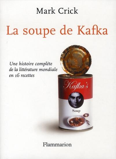 la soupe de kafka ; une histoire complète de la littérature mondiale en 16 recettes