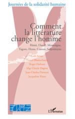 Comment la littérature change l'homme  - Jacqueline Risset - Roger DADOUN - Collectif - Leili Anvar - Claude Dagens - France Bhattacharya - Jean-Charles Darmon