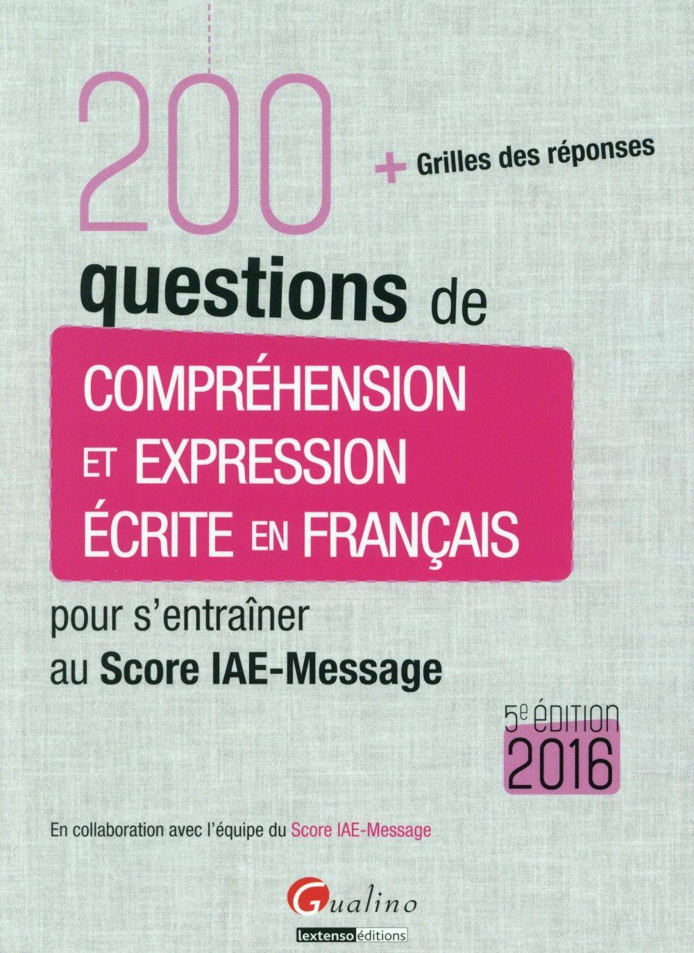 200 questions de compréhension et expression écrite en français pour s'entraîner au Score IAE-Message 2016 (5e édition)