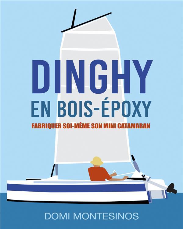 Fabriquer soi-même son mini-catamaran ; dinghy en bois/époxy