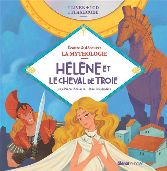 écoute et découvre la mythologie ; Hélène et le cheval de Troie