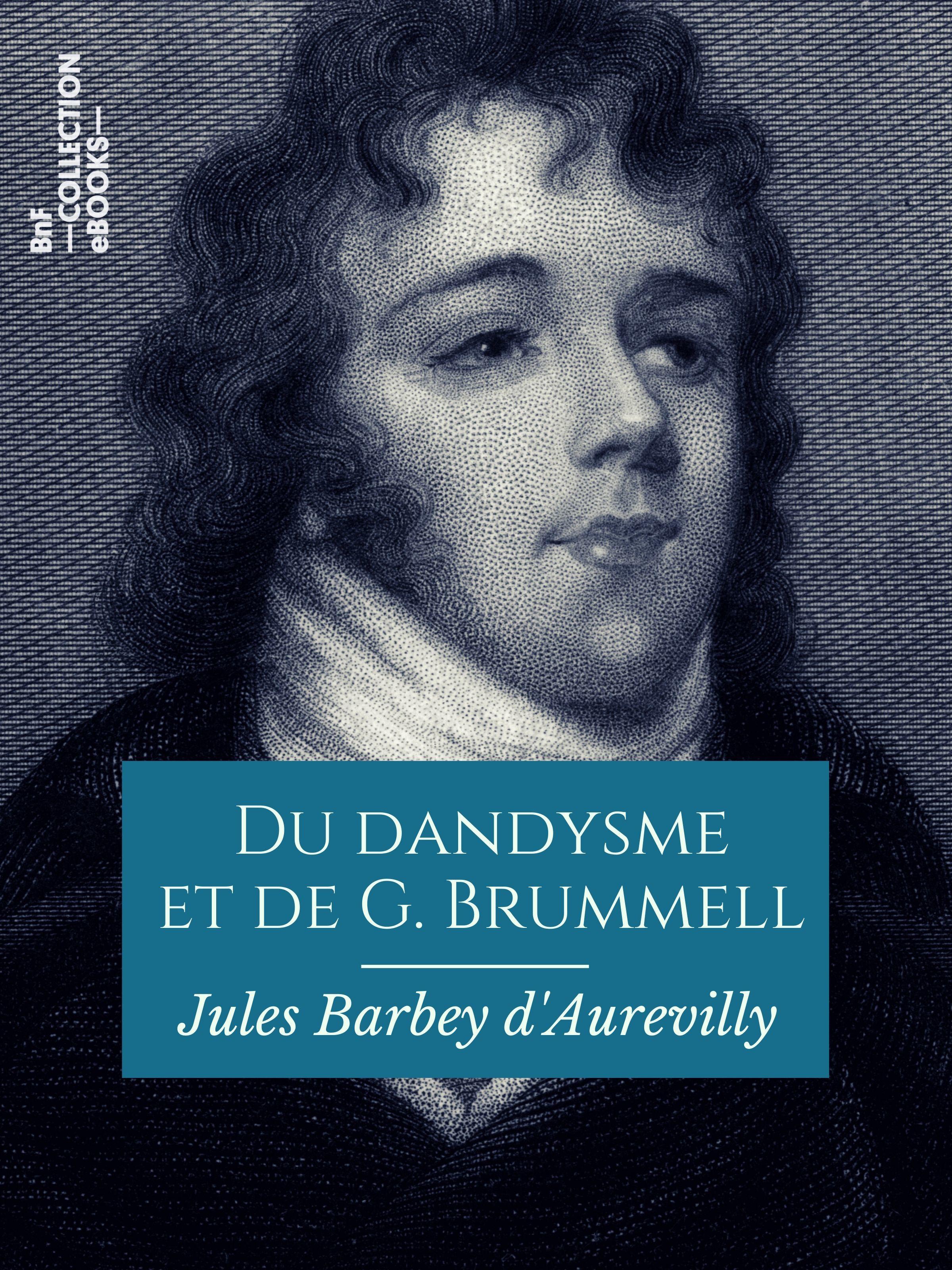 Du dandysme et de G. Brummell  - Jules Barbey d'Aurevilly (1808-1889)
