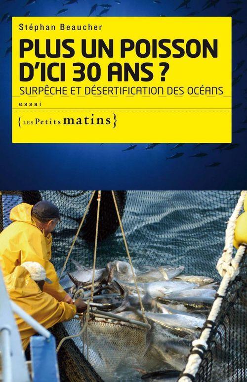Plus un poisson d'ici trente ans ; surpêche et désertification des océans