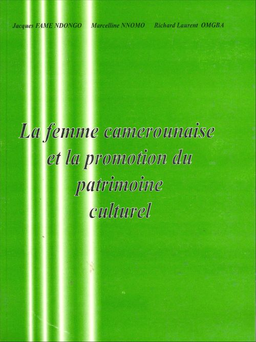 La femme camerounaise et la promotion du patrimoine culturel national  - Marcelline Nnomo  - Jacques Fame Ndongo  - Richard Omgba