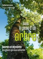 Vente Livre Numérique : Dans la peau d'un arbre. Secrets et mystères des géants qui vous entourent  - Francis Hallé - Catherine Lenne