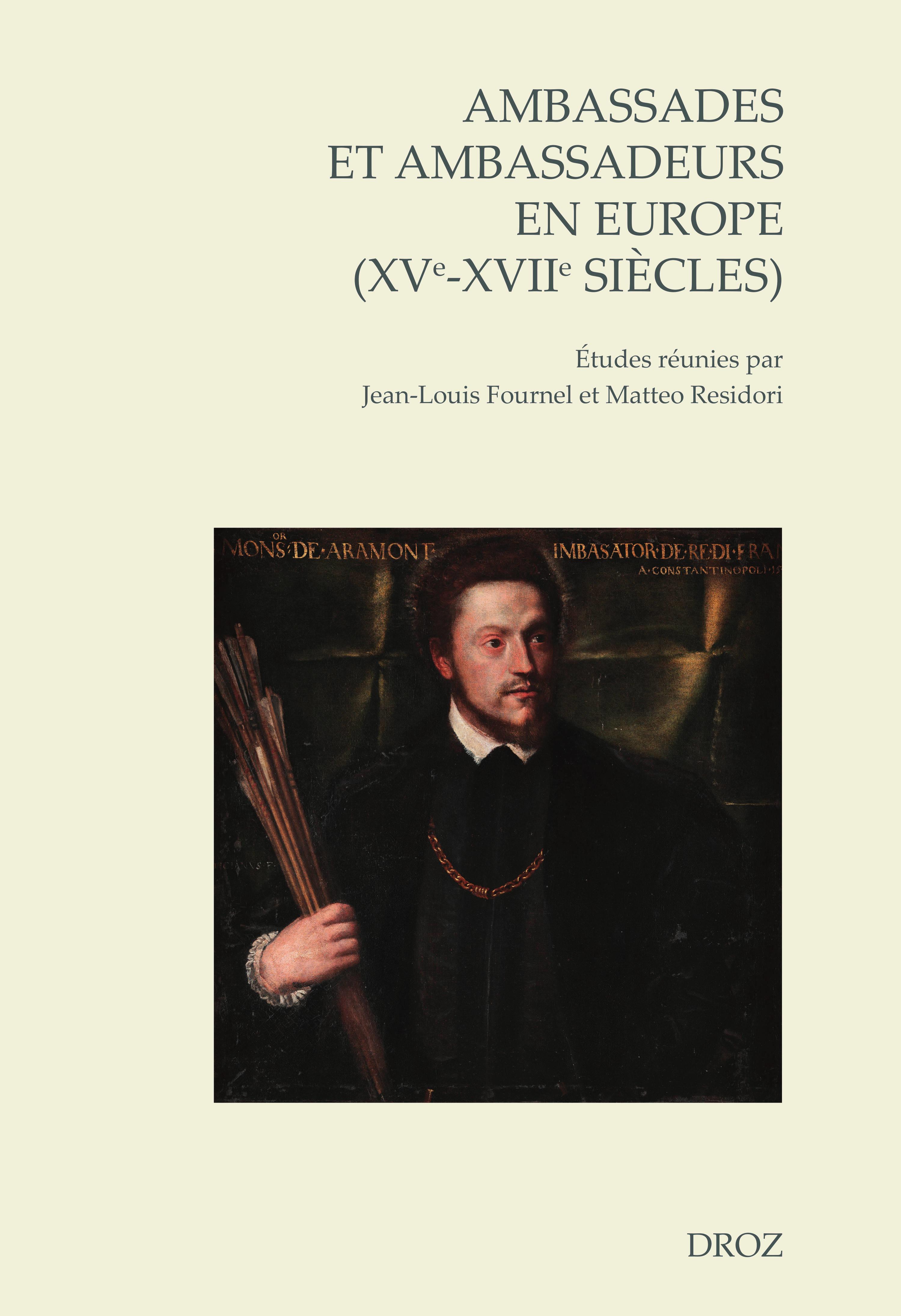 Ambassades et ambassadeurs en Europe (XVe-XVIIe siècles)
