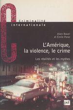 Vente Livre Numérique : L'Amérique, la violence, le crime : les réalités et les mythes  - Alain Bauer - Émile Pérez