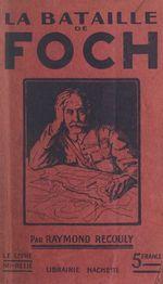 La bataille de Foch  - Raymond Recouly