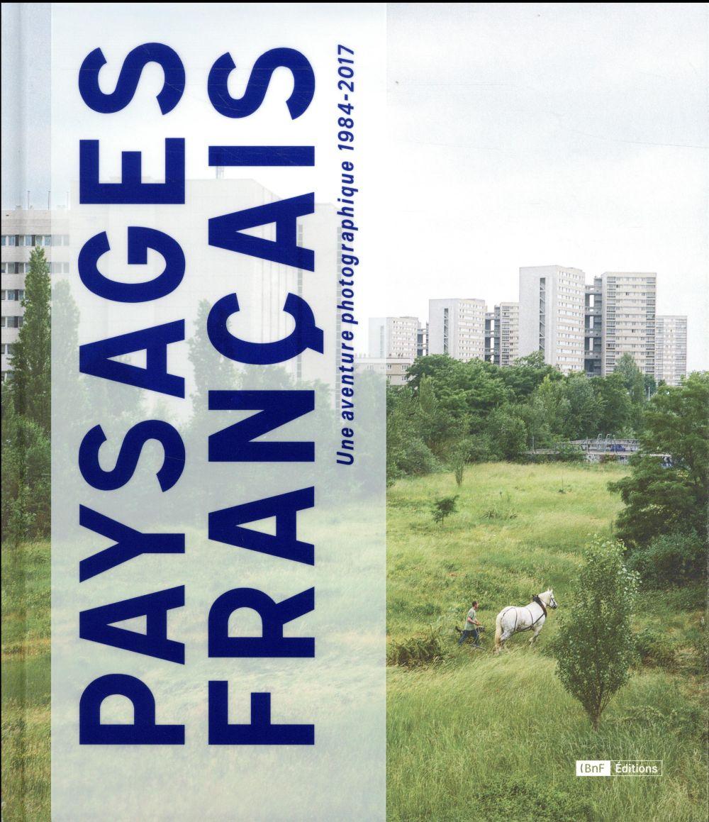 Paysages français ; une aventure photographique ; 1984-2017