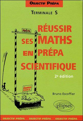 Reussir Ses Mathematiques En Prepa Scientifique; Objectif Prepa ; Terminale S (2e Edition)