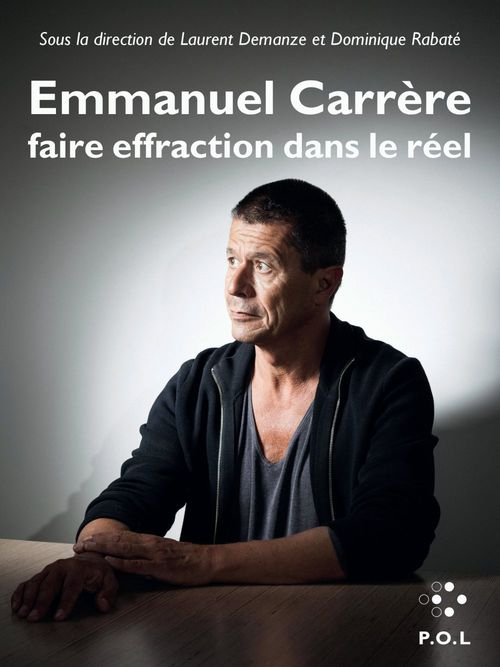 Emmanuel Carrère : faire effraction dans le réel