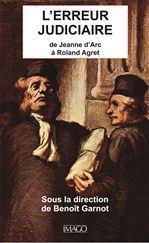 L'erreur judiciaire - De Jeanne d'Arc à Roland Agret  - Benoit Garnot
