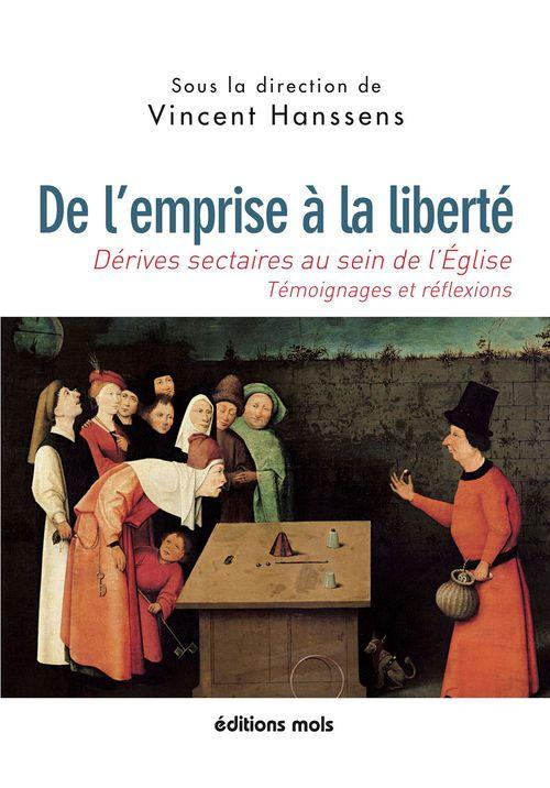 De l'emprise à la liberté ; dérives au sein de l'Eglise, témoignages et réflexions
