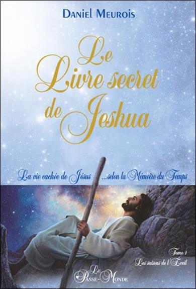 Le livre secret de Jeshua : la vie cachée de Jésus selon la mémoire du temps t.1