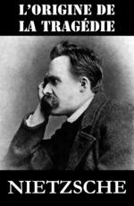 Vente Livre Numérique : L'Origine de la Tragédie (ou La Naissance de la Tragédie)  - Friedrich Nietzsche
