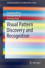 Visual Pattern Discovery and Recognition  - Junsong Yuan - Hongxing Wang - Chaoqun Weng