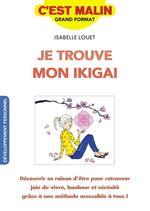 Je trouve mon ikigai, c'est malin  - Isabelle Louet