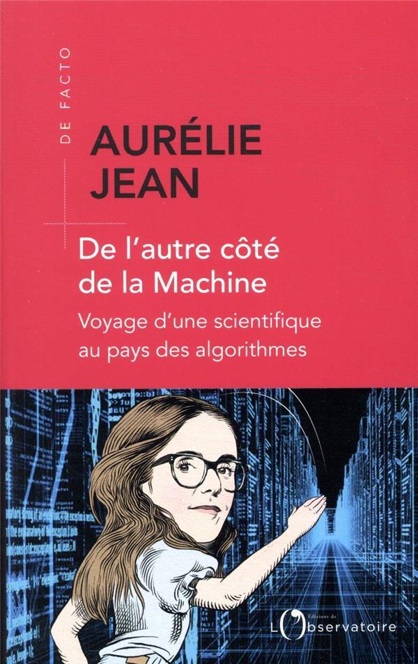 De l'autre côté de la machine ; voyage d'une scientifique au pays des algorithmes